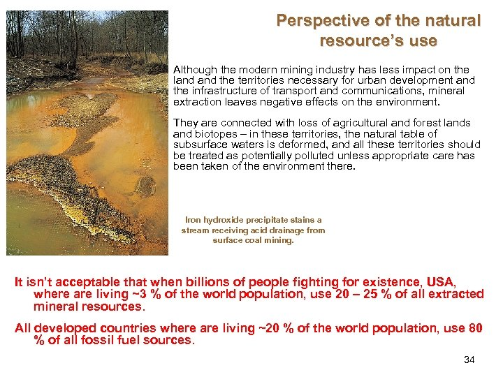 Perspective of the natural resource's use Although the modern mining industry has less impact