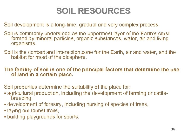 SOIL RESOURCES Soil development is a long-time, gradual and very complex process. Soil is