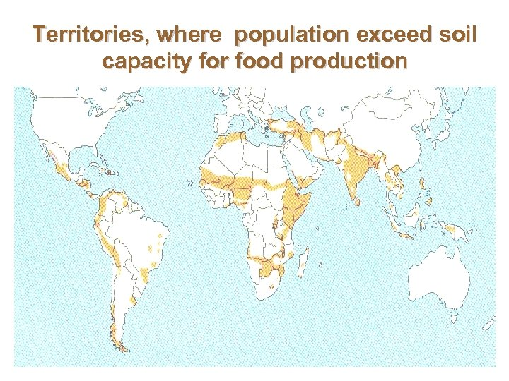 Territories, where population exceed soil capacity for food production 42