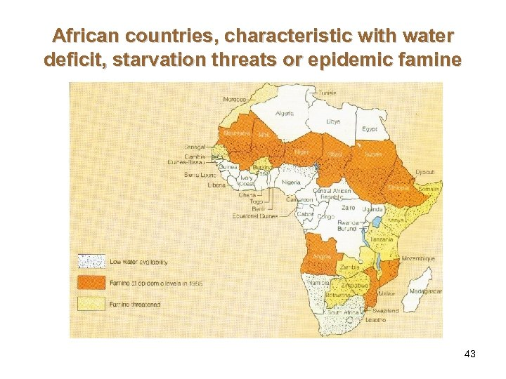 African countries, characteristic with water deficit, starvation threats or epidemic famine 43