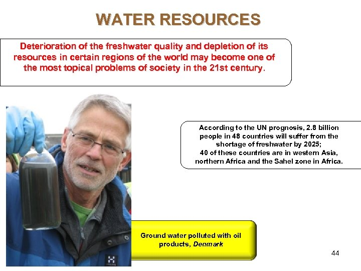WATER RESOURCES Deterioration of the freshwater quality and depletion of its resources in certain