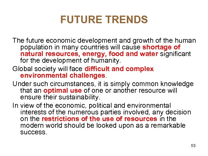 FUTURE TRENDS The future economic development and growth of the human population in many
