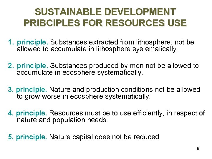 SUSTAINABLE DEVELOPMENT PRIBCIPLES FOR RESOURCES USE 1. principle. Substances extracted from lithosphere, not be