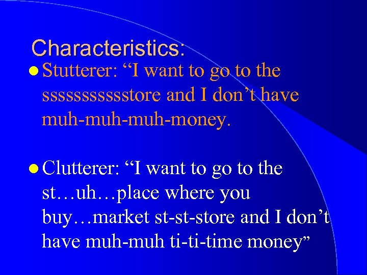 "Characteristics: l Stutterer: ""I want to go to the sssssstore and I don't have"