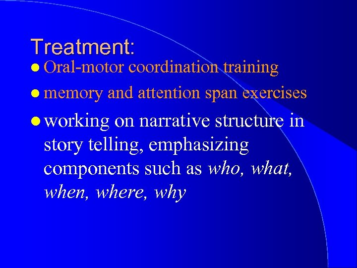Treatment: l Oral-motor coordination training l memory and attention span exercises l working on