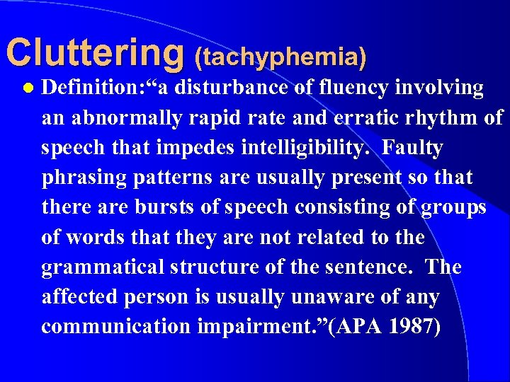 "Cluttering (tachyphemia) l Definition: ""a disturbance of fluency involving an abnormally rapid rate and"