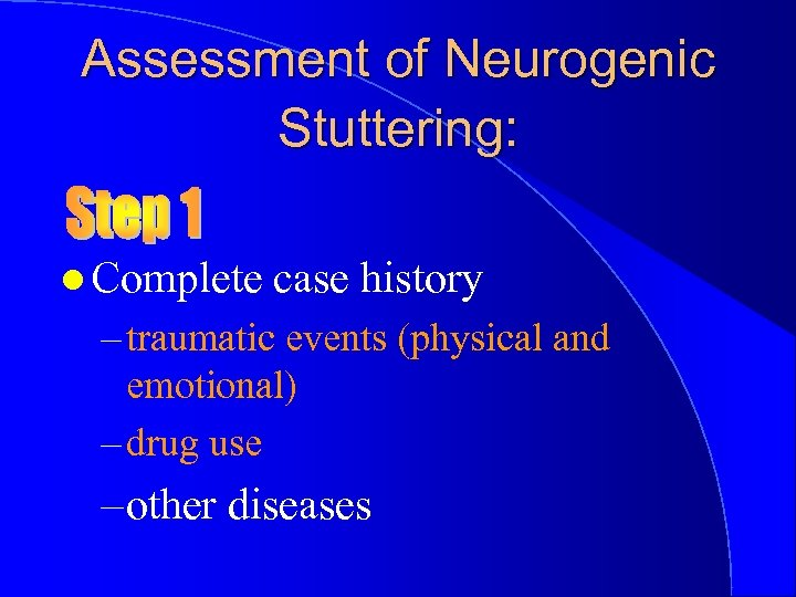 Assessment of Neurogenic Stuttering: l Complete case history – traumatic events (physical and emotional)