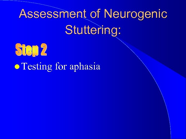 Assessment of Neurogenic Stuttering: l Testing for aphasia