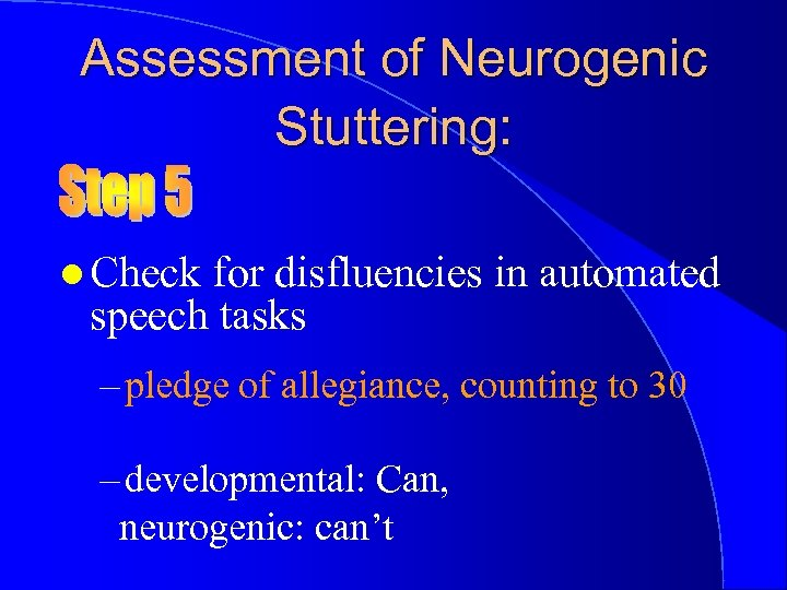 Assessment of Neurogenic Stuttering: l Check for disfluencies in automated speech tasks – pledge