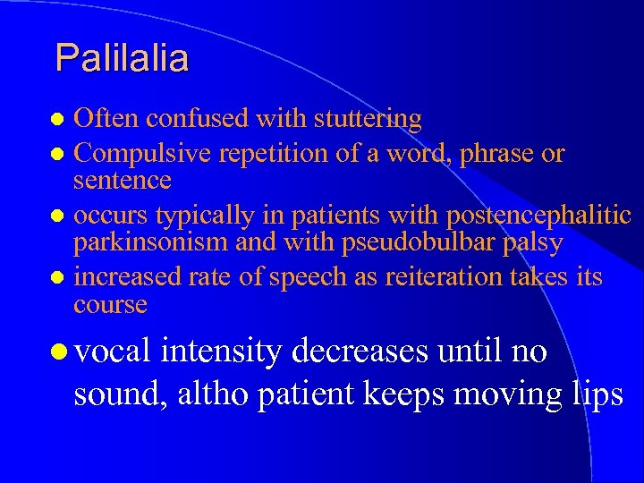 Palilalia Often confused with stuttering l Compulsive repetition of a word, phrase or sentence