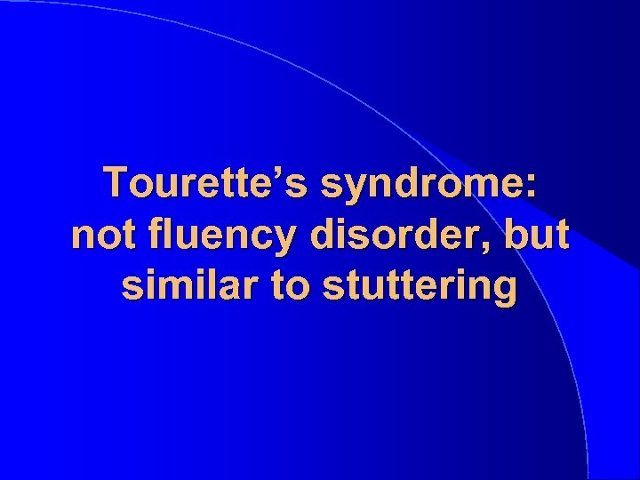 Tourette's syndrome: not fluency disorder, but similar to stuttering