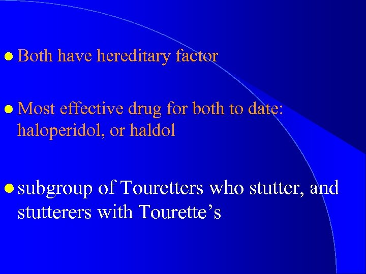 l Both have hereditary factor l Most effective drug for both to date: haloperidol,