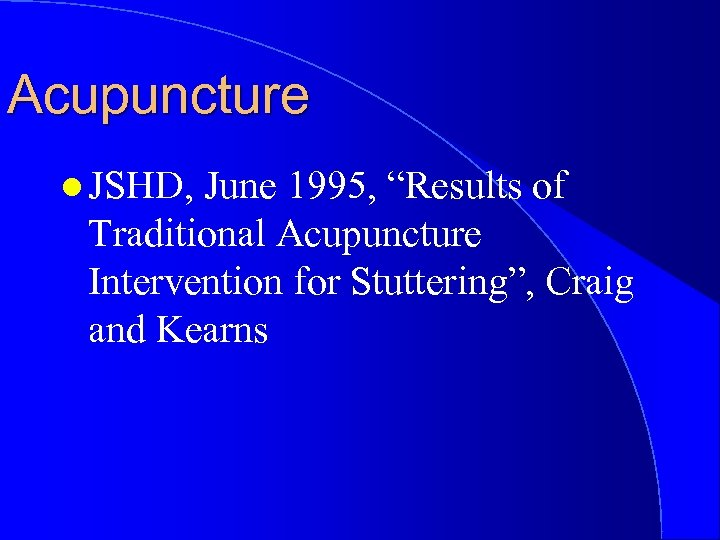 "Acupuncture l JSHD, June 1995, ""Results of Traditional Acupuncture Intervention for Stuttering"", Craig and"