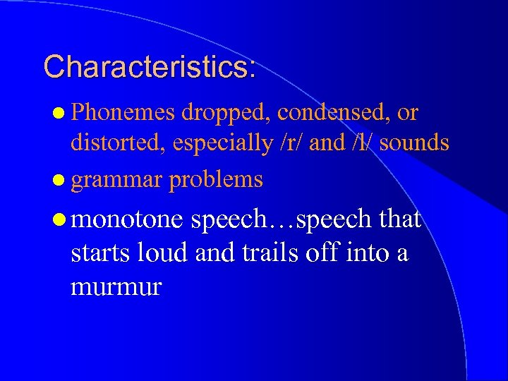Characteristics: l Phonemes dropped, condensed, or distorted, especially /r/ and /l/ sounds l grammar