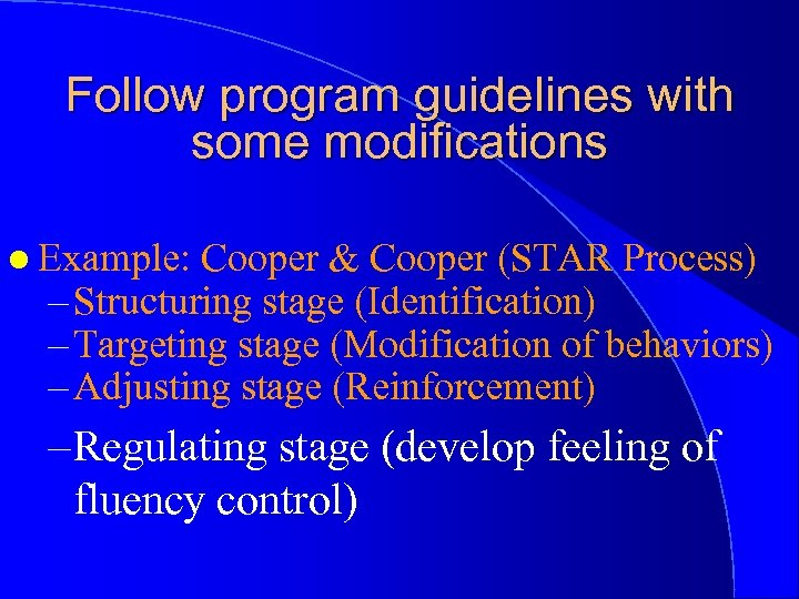 Follow program guidelines with some modifications l Example: Cooper & Cooper (STAR Process) –