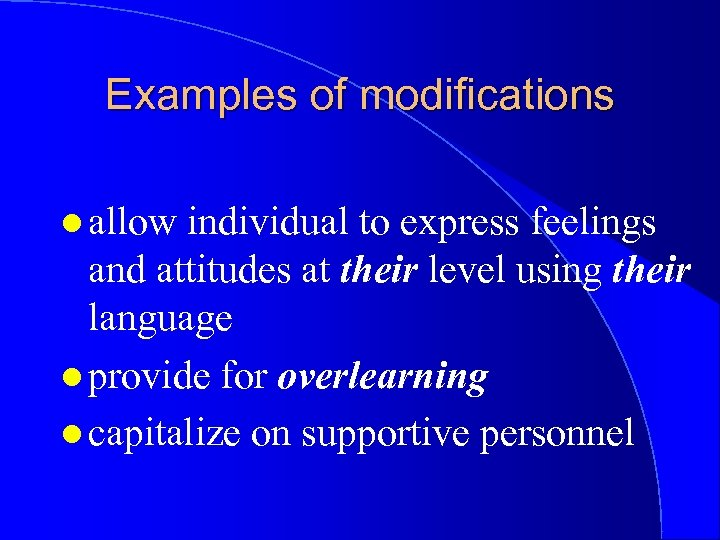 Examples of modifications l allow individual to express feelings and attitudes at their level