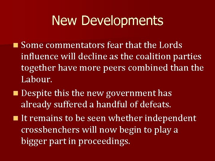 New Developments n Some commentators fear that the Lords influence will decline as the