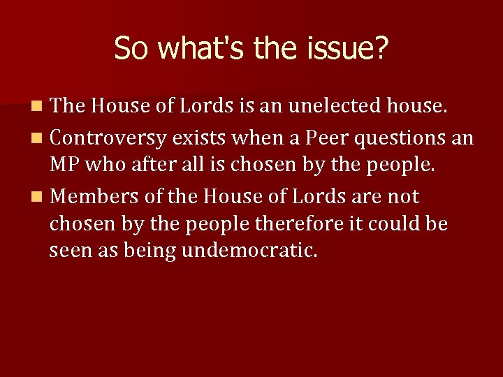 So what's the issue? n The House of Lords is an unelected house. n