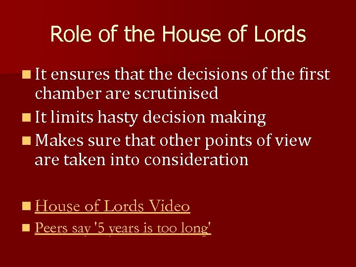 Role of the House of Lords n It ensures that the decisions of the