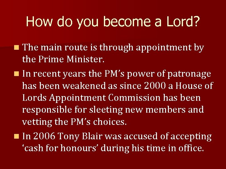 How do you become a Lord? n The main route is through appointment by