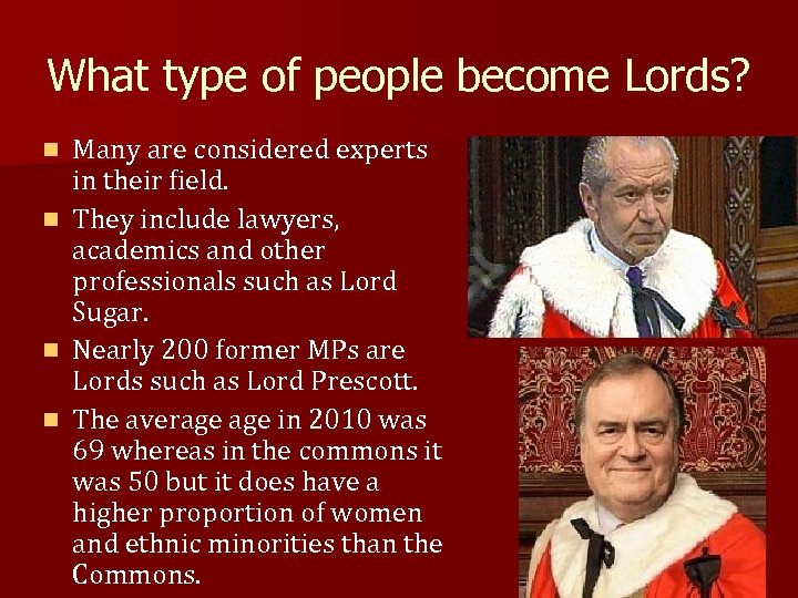 What type of people become Lords? Many are considered experts in their field. n