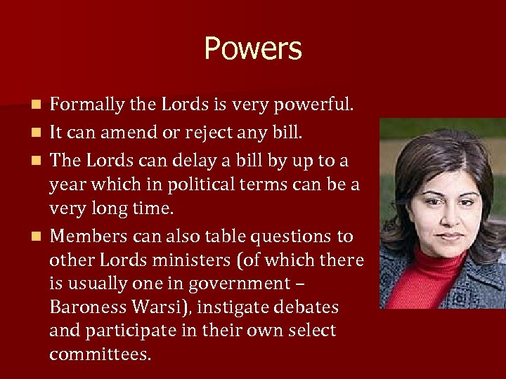 Powers Formally the Lords is very powerful. n It can amend or reject any