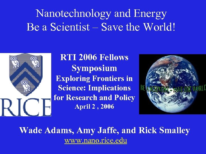 Nanotechnology and Energy Be a Scientist – Save the World! RTI 2006 Fellows Symposium