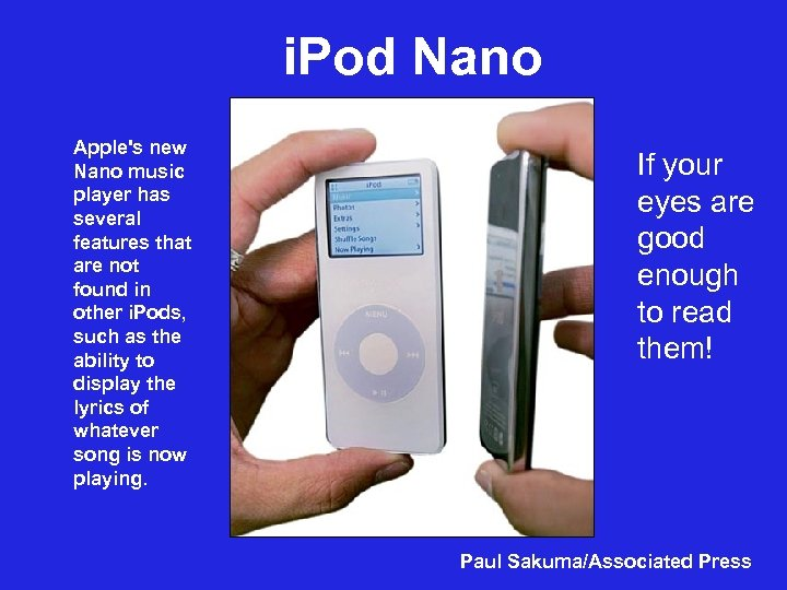 i. Pod Nano Apple's new Nano music player has several features that are not