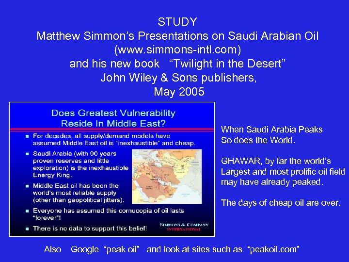 STUDY Matthew Simmon's Presentations on Saudi Arabian Oil (www. simmons-intl. com) and his new