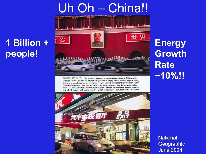 Uh Oh – China!! 1 Billion + people! Energy Growth Rate ~10%!! National Geographic