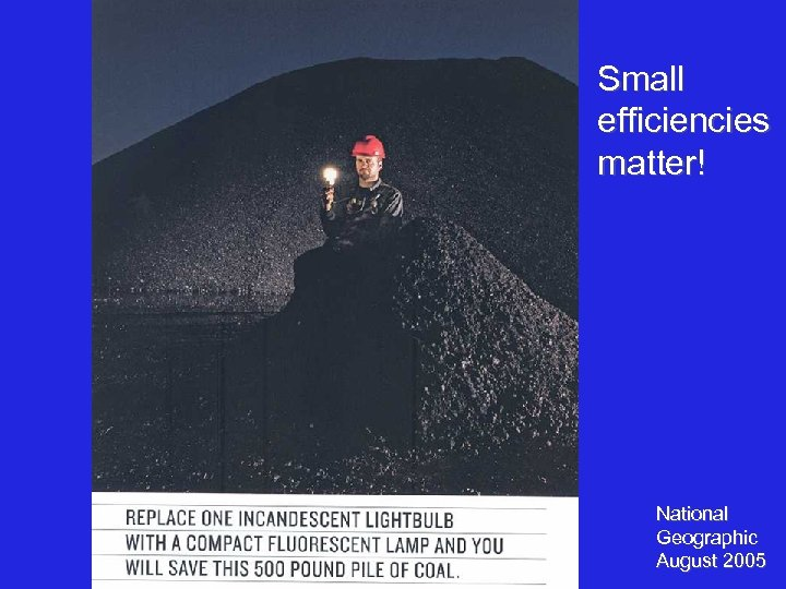 Small efficiencies matter! National Geographic August 2005