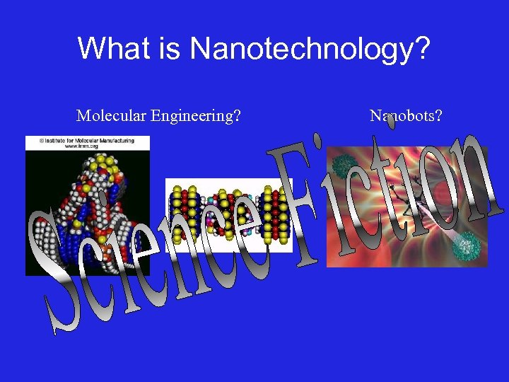What is Nanotechnology? Molecular Engineering? Nanobots?
