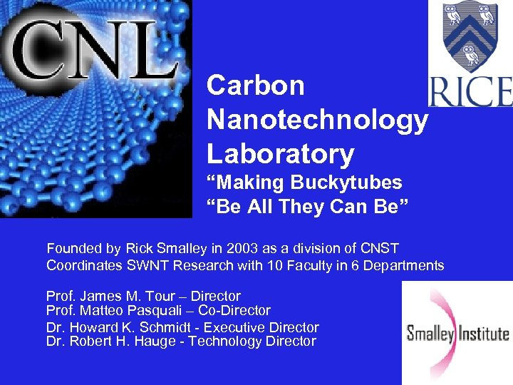 """Carbon Nanotechnology Laboratory """"Making Buckytubes """"Be All They Can Be"""" Founded by Rick Smalley"""