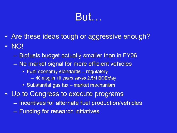 But… • Are these ideas tough or aggressive enough? • NO! – Biofuels budget