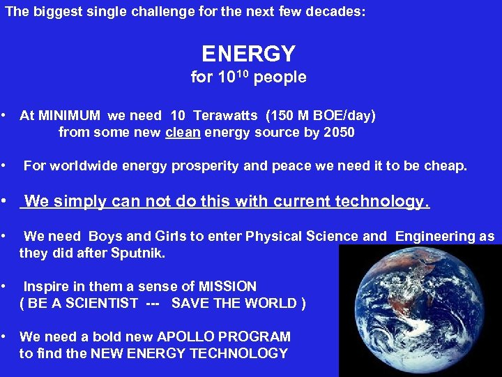 The biggest single challenge for the next few decades: ENERGY for 1010 people •