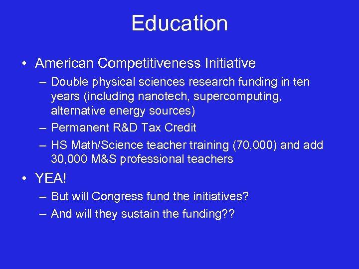 Education • American Competitiveness Initiative – Double physical sciences research funding in ten years