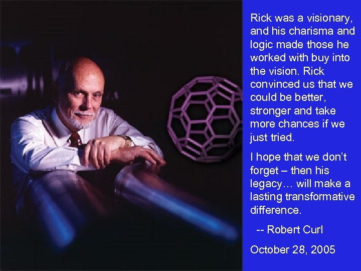 Rick was a visionary, and his charisma and logic made those he worked with