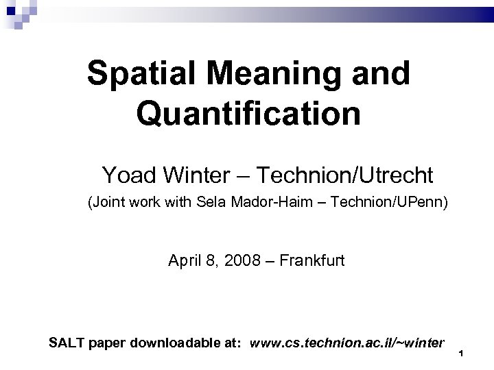 Spatial Meaning and Quantification Yoad Winter – Technion/Utrecht (Joint work with Sela Mador-Haim –