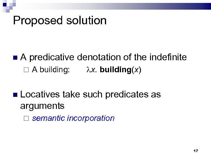 Proposed solution A predicative denotation of the indefinite A building: x. building(x) Locatives take