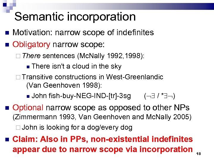 Semantic incorporation Motivation: narrow scope of indefinites Obligatory narrow scope: There sentences (Mc. Nally