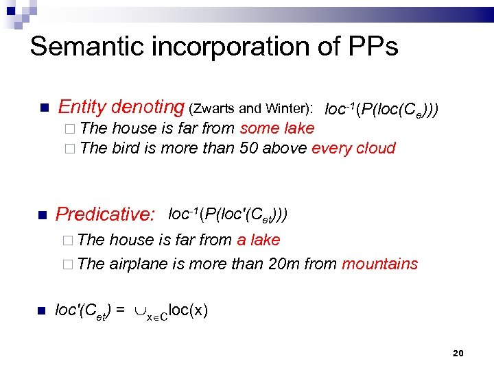 Semantic incorporation of PPs Entity denoting (Zwarts and Winter): loc-1(P(loc(Ce))) The house is far