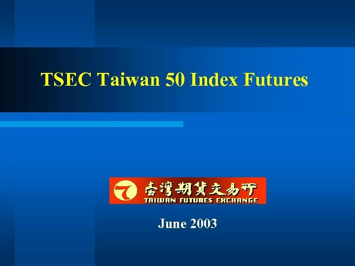 TSEC Taiwan 50 Index Futures June 2003