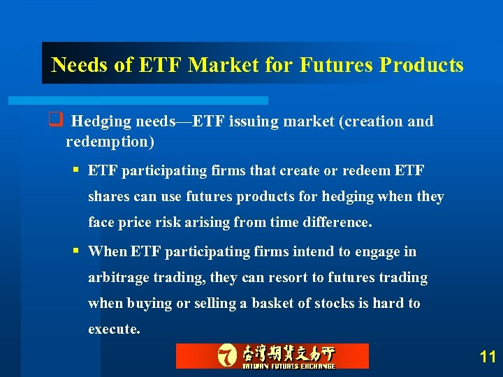 Needs of ETF Market for Futures Products q Hedging needs—ETF issuing market (creation and