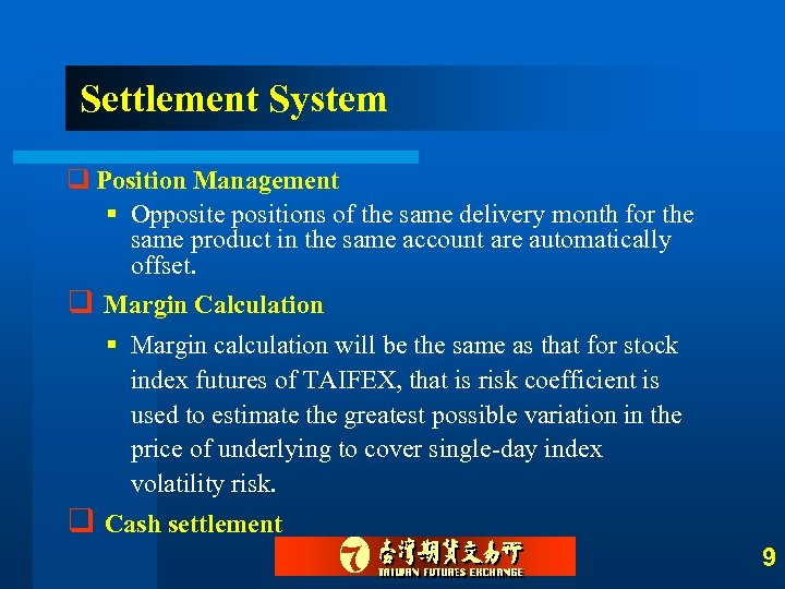 Settlement System q Position Management § Opposite positions of the same delivery month for