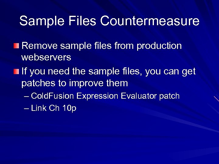 Sample Files Countermeasure Remove sample files from production webservers If you need the sample