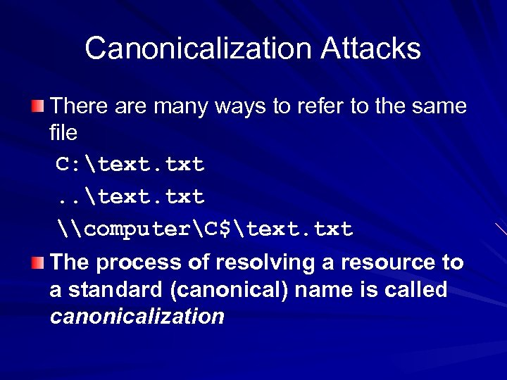 Canonicalization Attacks There are many ways to refer to the same file C: text.