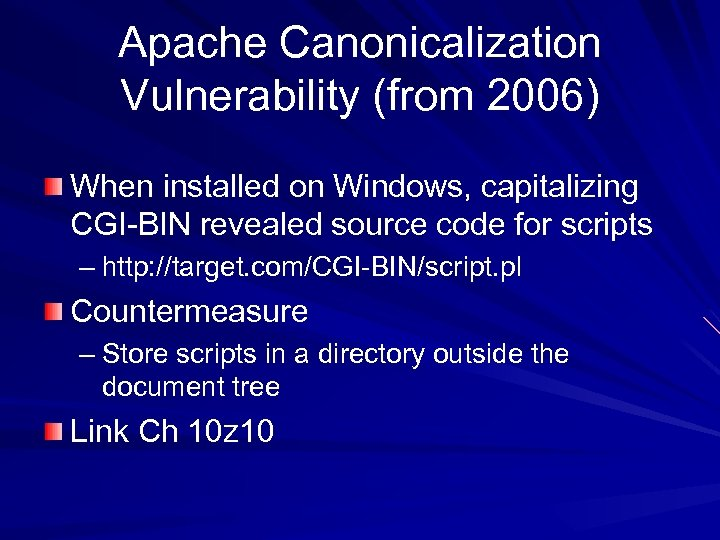 Apache Canonicalization Vulnerability (from 2006) When installed on Windows, capitalizing CGI-BIN revealed source code