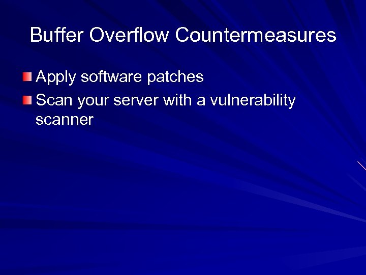 Buffer Overflow Countermeasures Apply software patches Scan your server with a vulnerability scanner