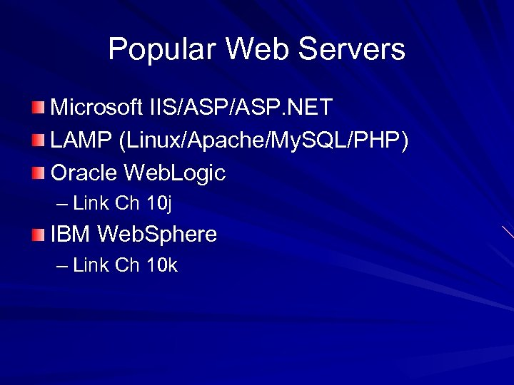 Popular Web Servers Microsoft IIS/ASP. NET LAMP (Linux/Apache/My. SQL/PHP) Oracle Web. Logic – Link