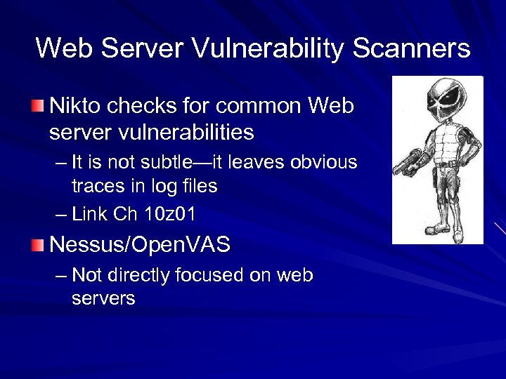 Web Server Vulnerability Scanners Nikto checks for common Web server vulnerabilities – It is